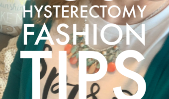 Feel Amazing After a Hysterectomy with These 5 Pro Fashion Tips