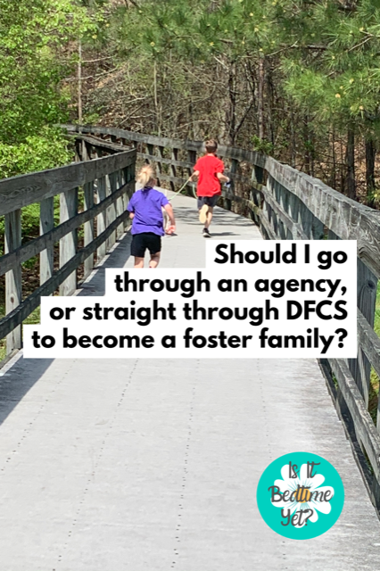 Should I go through an agency or straight through DFCS to become a foster family?